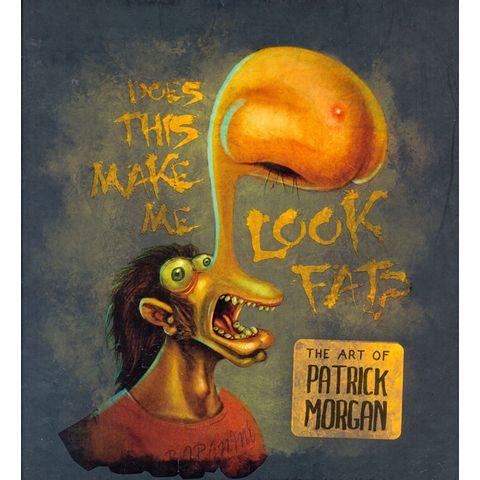 Does-This-Make-Me-Look-Fat--The-Art-of-Patrick-Morgan